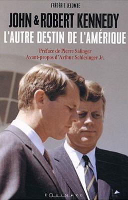 John et Robert F. Kennedy, l'autre destin de l'Amérique
